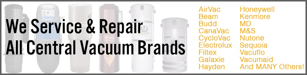 Service and repair all central vac brands